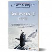 Redreseaza-ti nava! Caiet de exercitii pentru implementarea leadershipului bazat pe intentie in organizatia ta/L. David Marquet