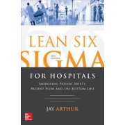 Lean Six SIGMA for Hospitals: Improving Patient Safety, Patient Flow and the Bottom Line, Second Edition, Paperback