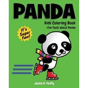 Panda Kids Coloring Book +fun Facts about Panda: Children Activity Book for Boys & Girls Age 3-8, with 30 Super Fun Coloring Pages of Panda, the Cute/Jackie D. Fluffy