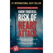 Know Your Real Risk Of Heart Attack: Is The Single Biggest Killer Lurking In You And What To Do About It, Hardcover/Warrick Bishop