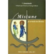 Misiune pe urmele lui Hristos - Episcopul Anastasie