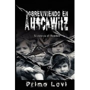 Sobreviviendo En Auschwitz - Si Esto Es El Hombre / Survival in Auschwitz - If This Is a Man, Paperback/Primo Levi