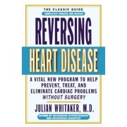 Reversing Heart Disease: A Vital New Program to Help Prevent, Treat, and Eliminate Cardiac Problems Without Surgery, Paperback