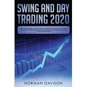Swing and Day Trading 2020: Guide for Beginners. Use the Best and Advanced Strategies to Earn $10,000 per Month in no Time, Manage The Risk, The M, Paperback/Norman Davison