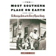 The Most Southern Place on Earth: The Mississippi Delta and the Roots of Regional Identity, Paperback/James C. Cobb