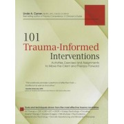 101 Trauma-Informed Interventions: Activities, Exercises and Assignments to Move the Client and Therapy Forward, Paperback