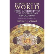 Theories of the World from Antiquity to the Copernican Revolution: Second Revised Edition, Paperback/Michael J. Crowe