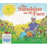 The Sunshine on My Face: A Read-Aloud Book for Memory-Challenged Adults, 10th Anniversary Edition, Hardcover/Lydia Burdick