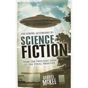 The Gospel According to Science Fiction: From the Twilight Zone to the Final Frontier, Paperback/Gabriel McKee