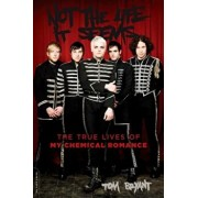 Not the Life It Seems: The True Lives of My Chemical Romance, Paperback/Tom Bryant