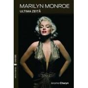 Marylin Monroe. Ultima zeiţă