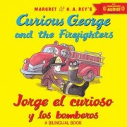 Jorge El Curioso y Los Bomberos/Curious George and the Firefighters (Bilingual Ed.) W/Downloadable Audio, Paperback/H. A. Rey
