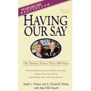 Having Our Say: The Delany Sisters' First 100 Years, Paperback/Sarah L. Delany