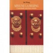 Misiune la Beijing. Confesiunile unei - Jan Wong