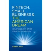 Fintech, Small Business & the American Dream: How Technology Is Transforming Lending and Shaping a New Era of Small Business Opportunity, Hardcover/Karen G. Mills