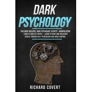 Dark Psychology: This Book Includes: Dark Psychology Secrets + Manipulation + How to Analyze People - Learn to Read and Influence Peopl, Paperback/Richard Covert