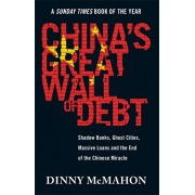 China's Great Wall of Debt. Shadow Banks, Ghost Cities, Massive Loans and the End of the Chinese Miracle, Paperback/Dinny McMahon