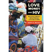 Love, Money, and HIV: Becoming a Modern African Woman in the Age of AIDS, Paperback