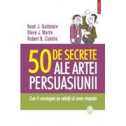 50 de secrete ale artei persuasiunii. Cum ii convingem pe ceilalti ca avem dreptate. Editia 2015
