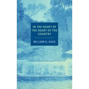 In the Heart of the Heart of the Country: And Other Stories, Paperback/William H. Gass