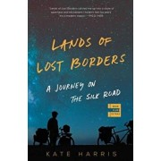 Lands of Lost Borders: A Journey on the Silk Road, Paperback/Kate Harris