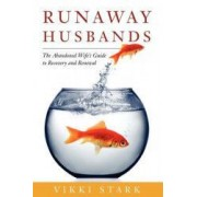 Runaway Husbands The Abandoned Wifes Guide to Recovery and Renewal