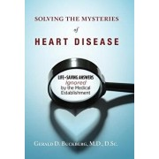 Solving the Mysteries of Heart Disease: Life-Saving Answers Ignored by the Medical Establishment, Hardcover/Gerald D. Buckberg