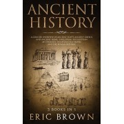 Ancient History: A Concise Overview of Ancient Egypt, Ancient Greece, and Ancient Rome: Including the Egyptian Mythology, the Byzantine, Hardcover/Eric Brown
