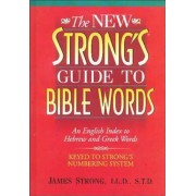 The New Strong's Guide to Bible Words: An English Index to Hebrew and Greek Words, Paperback