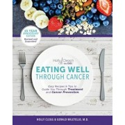 Eating Well Through Cancer: Easy Recipes & Tips to Guide You Through Treatment and Cancer Prevention, Paperback/Holly Berkowitz Clegg