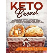 Keto Bread: The Ultimate Low-Carb Cookbook with a Mouthwatering Collection of Quick and Easy to Follow, Delicious Ketogenic Bakery, Paperback/Serena Baker