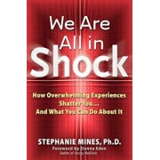 We Are All in Shock: How Overwhelming Experiences Shatter You and What You Can Do about It, Paperback/Stephanie Mines