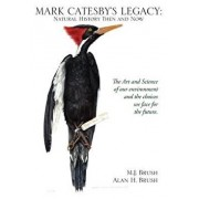 Mark Catesby's Legacy: Natural History Then and Now, Paperback/Alan Brush