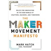The Maker Movement Manifesto: Rules for Innovation in the New World of Crafters, Hackers, and Tinkerers, Hardcover