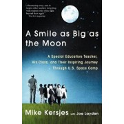 A Smile as Big as the Moon: A Special Education Teacher, His Class, and Their Inspiring Journey Through U.S. Space Camp/Mike Kersjes