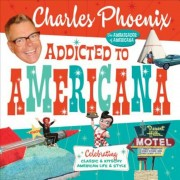 Addicted to Americana: Celebrating Classic & Kitschy American Life & Style, Hardcover
