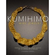 Kumihimo Wire Jewelry: Essential Techniques and 20 Jewelry Projects for the Japanese Art of Braiding, Paperback/Giovanna Imperia