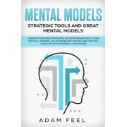 Mental Models: Change Your Mind Improving Decision Making Skills and Critical Thinking, Solve Problems Faster and Control Your Life w, Paperback/Adam Feel