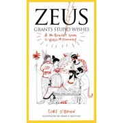 Zeus Grants Stupid Wishes: A No-Bullshit Guide to World Mythology, Paperback