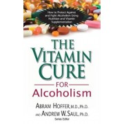 The Vitamin Cure for Alcoholism: Orthomolecular Treatment of Addictions, Paperback/Abram Hoffer
