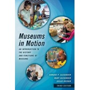 Museums in Motion: An Introduction to the History and Functions of Museums, Paperback/Edward P. Alexander