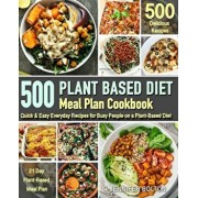 Plant Based Meal Plan Cookbook: 500 Quick & Easy Everyday Recipes for Busy People on A Plant Based Diet 21-Day Plant-Based Meal Plan (Plant-Based Diet, Paperback/Jennifer Bolton
