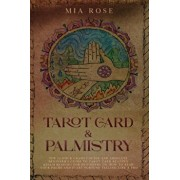 Tarot Card & Palmistry: The 72 Hour Crash Course And Absolute Beginner's Guide to Tarot Card Reading &Palm Reading For Beginners On How To Rea, Paperback/Mia Rose