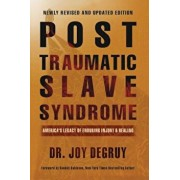Post Traumatic Slave Syndrome: America's Legacy of Enduring Injury and Healing, Paperback/Joy a. Degruy