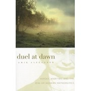 Duel at Dawn: Heroes, Martyrs, and the Rise of Modern Mathematics, Paperback/Amir Alexander