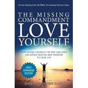 The Missing Commandment: Love Yourself (New Expanded 2018 Edition): How Loving Yourself the Way God Does Can Bring Healing and Freedom to Your, Paperback/Jerry and Denise Basel