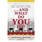 ...And What Do You Do?. What the royal family don't want you to know, Paperback/Norman Baker
