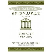 Epidaurus. Centre of Healing. All You Need to Know About the Site's Myths, Legends and its Gods, Paperback/Jill Dudley