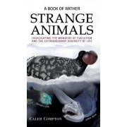 Book of Rather Strange Animals - Highlighting the Wonders of Evolution and the Extraordinary Diversity of Life (Compton Caleb)(Cartonat) (9781788785334)