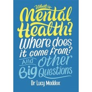 What is Mental Health? Where does it come from? And Other Big Questions, Hardback/Lucy Maddox